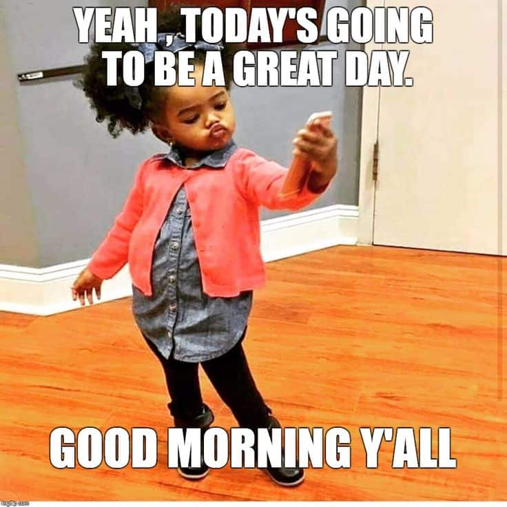 Yeah, today's going to be a great day(good morning memes)